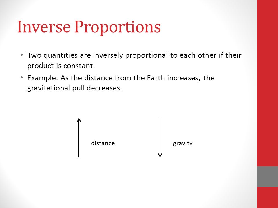 Inverse Proportions Two quantities are inversely proportional to each other if their product is constant.