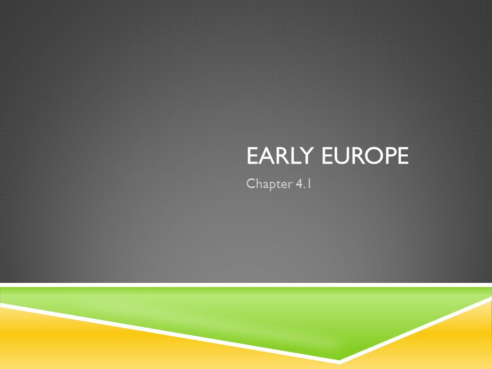 EARLY EUROPE Chapter 4.1