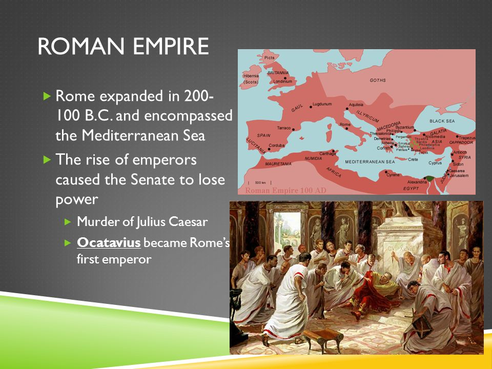 ROMAN EMPIRE  Rome expanded in 200- 100 B.C.