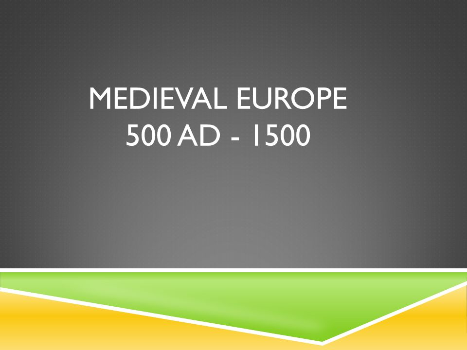 MEDIEVAL EUROPE 500 AD - 1500