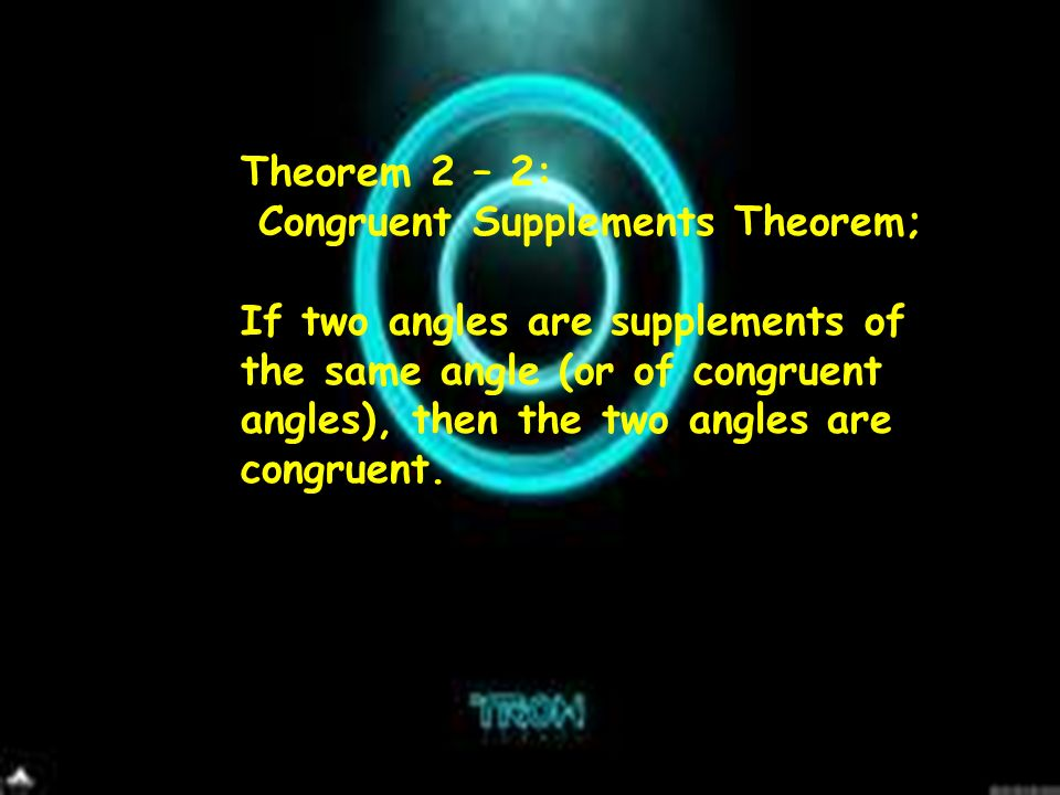 Theorem 2 – 2: Congruent Supplements Theorem; If two angles are supplements of the same angle (or of congruent angles), then the two angles are congruent.