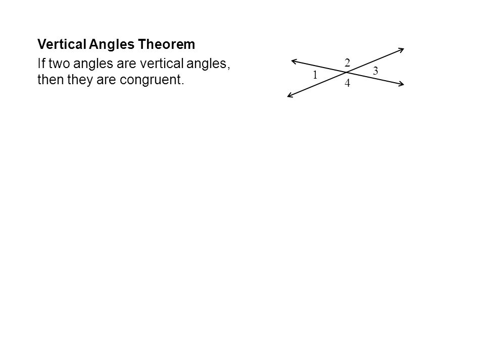 Vertical Angles Theorem If two angles are vertical angles, then they are congruent