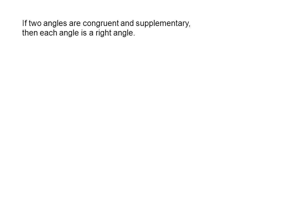 If two angles are congruent and supplementary, then each angle is a right angle.