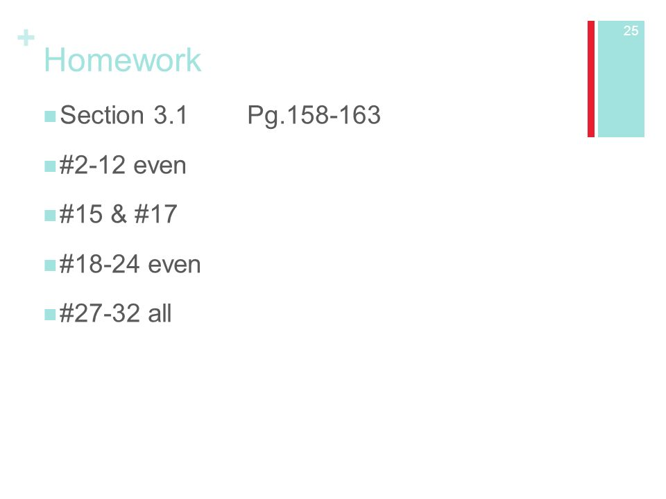 + Homework Section 3.1 Pg #2-12 even #15 & #17 #18-24 even #27-32 all 25