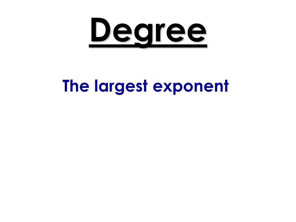 Degree The largest exponent