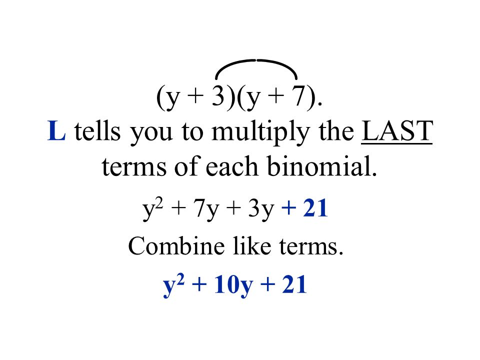 (y + 3)(y + 7). L tells you to multiply the LAST terms of each binomial.