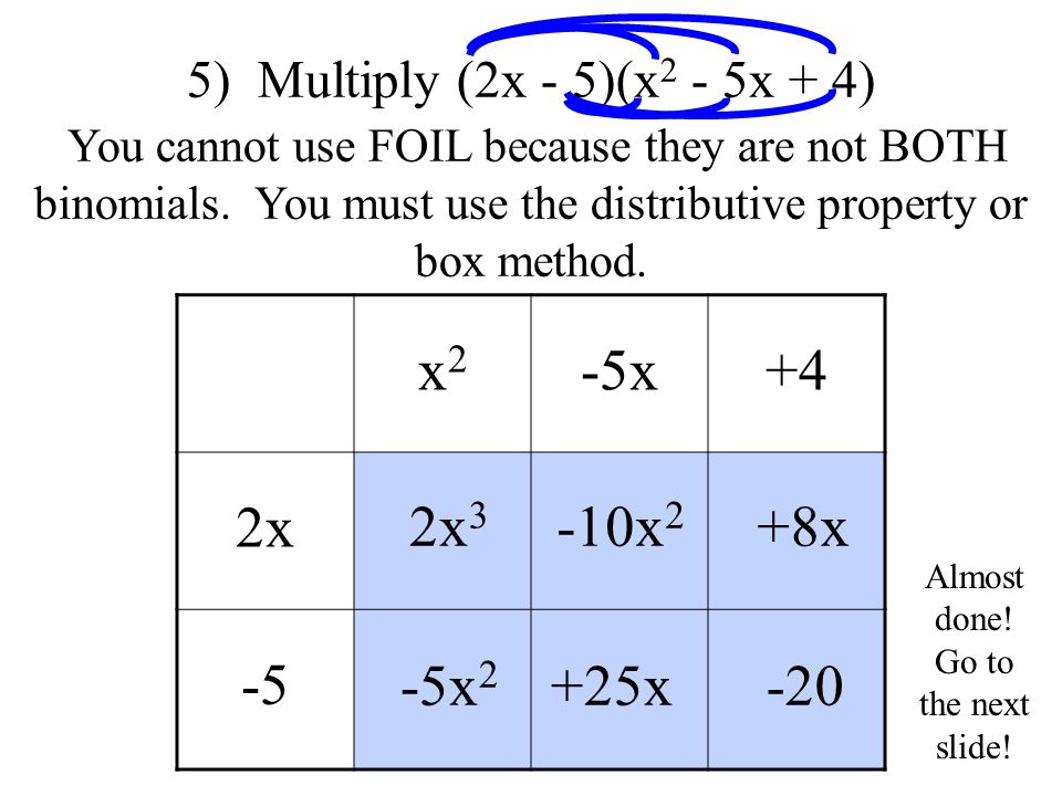 x2x2 -5x+4 2x -5 5) Multiply (2x - 5)(x 2 - 5x + 4) You cannot use FOIL because they are not BOTH binomials.