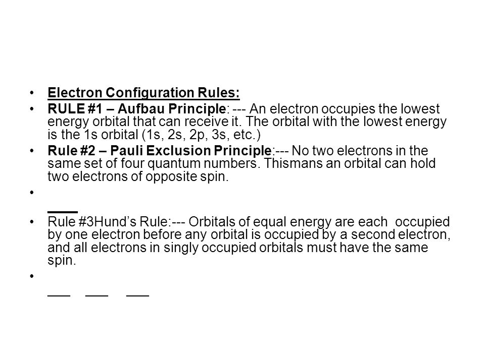 Electron Configuration Rules: RULE #1 – Aufbau Principle: --- An electron occupies the lowest energy orbital that can receive it.