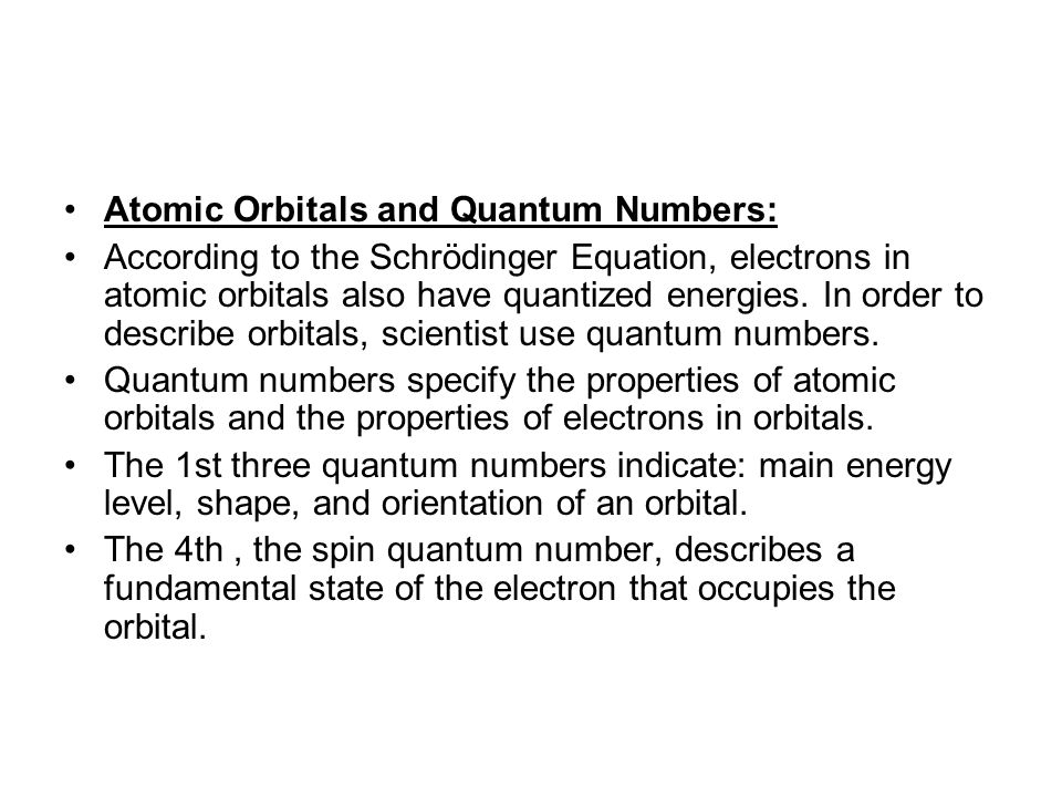 Atomic Orbitals and Quantum Numbers: According to the Schrödinger Equation, electrons in atomic orbitals also have quantized energies.