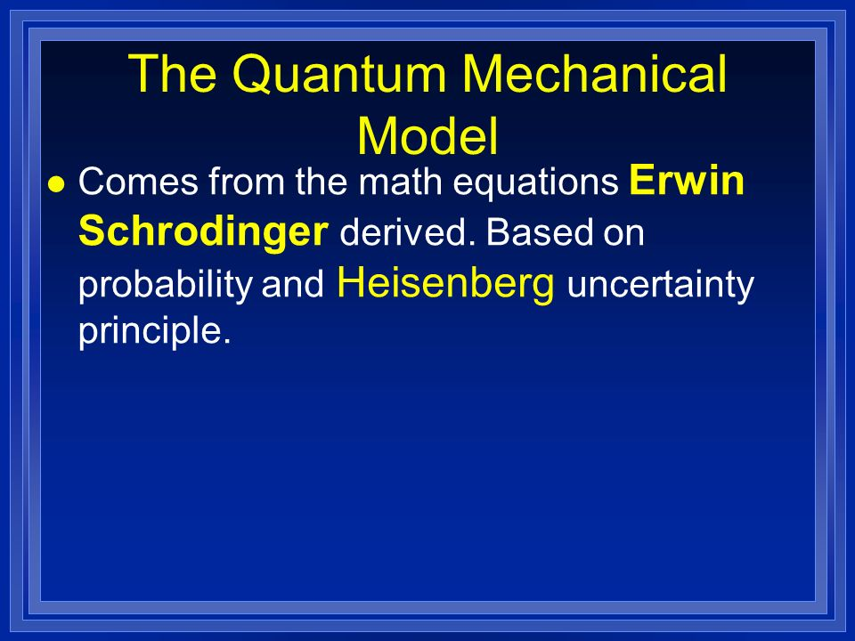 The Quantum Mechanical Model l Comes from the math equations Erwin Schrodinger derived.