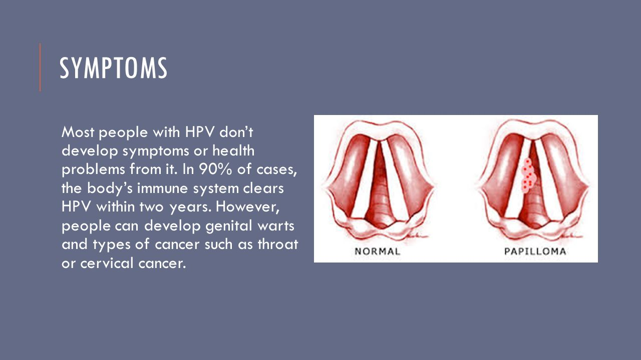 SYMPTOMS Most people with HPV don't develop symptoms or health problems from it.