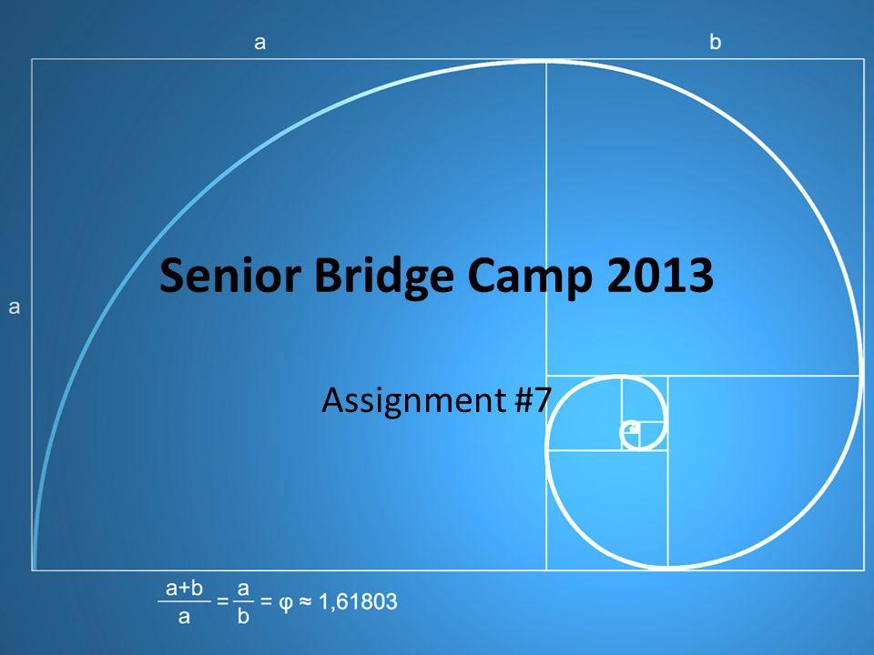 Senior Bridge Camp 2013 Assignment #7. Assignment Your assignment ...