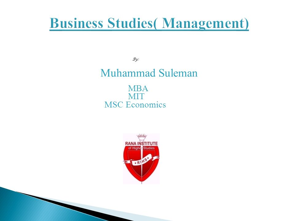 Business Studies( Management) By: Muhammad Suleman MBA MIT MSC Economics