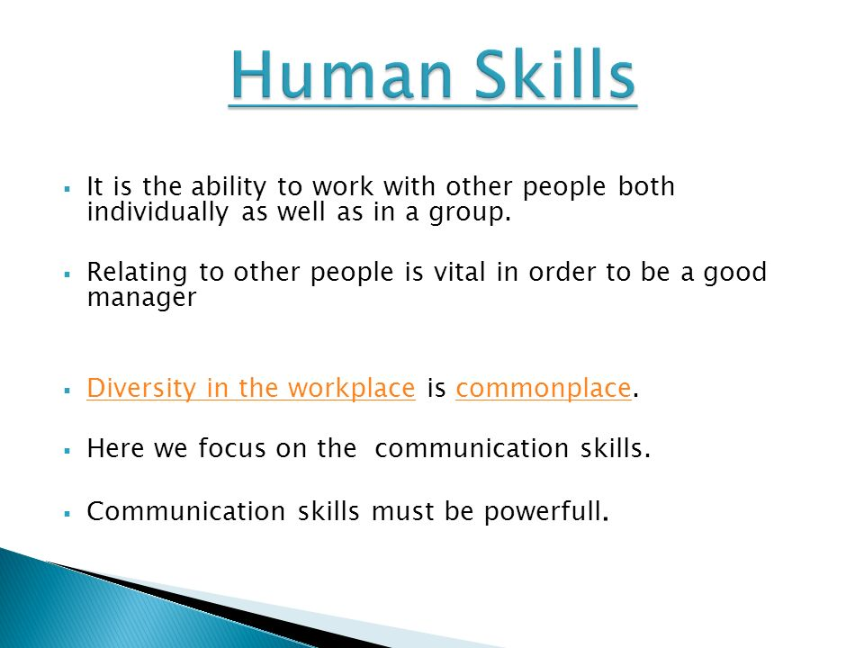  It is the ability to work with other people both individually as well as in a group.
