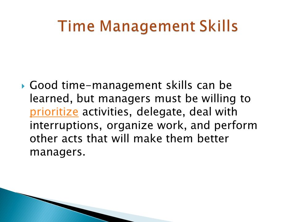  Good time-management skills can be learned, but managers must be willing to prioritize activities, delegate, deal with interruptions, organize work, and perform other acts that will make them better managers.