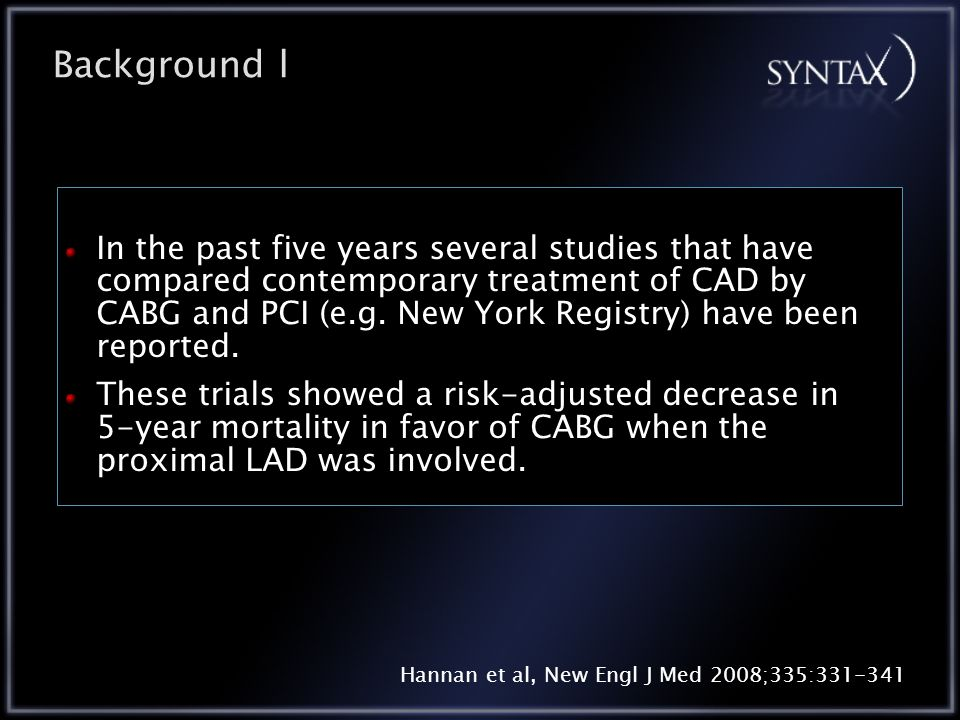 Background l In the past five years several studies that have compared contemporary treatment of CAD by CABG and PCI (e.g.