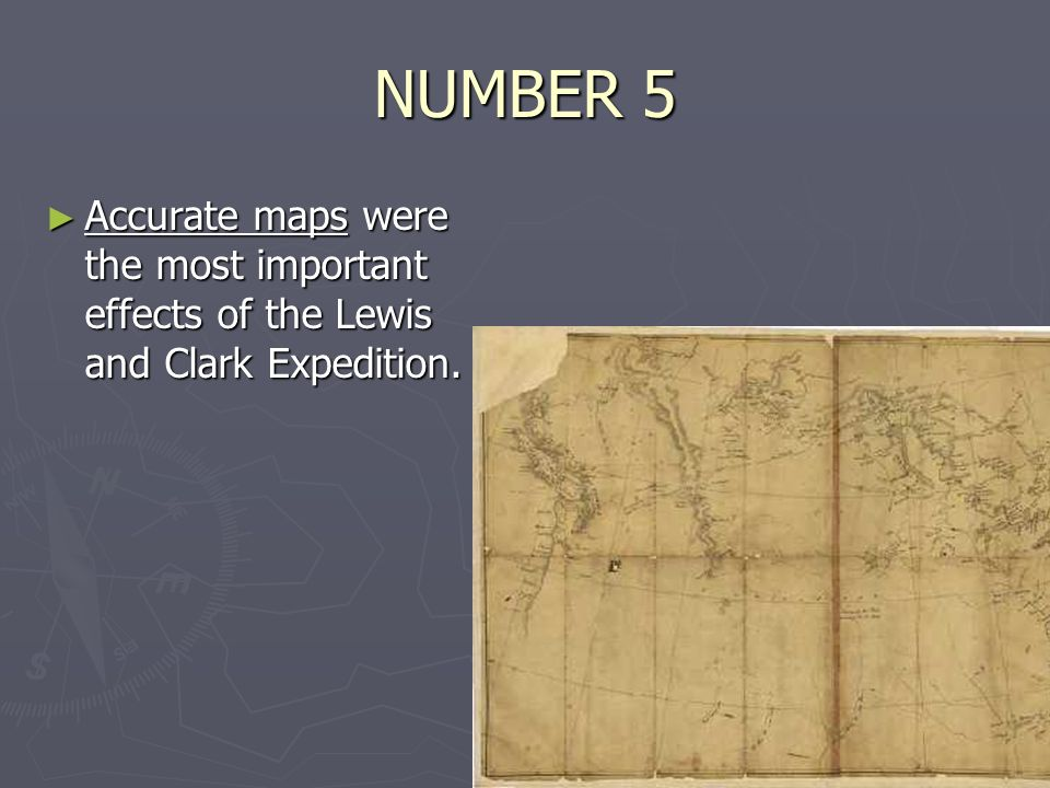 NUMBER 5 ► Accurate maps were the most important effects of the Lewis and Clark Expedition.