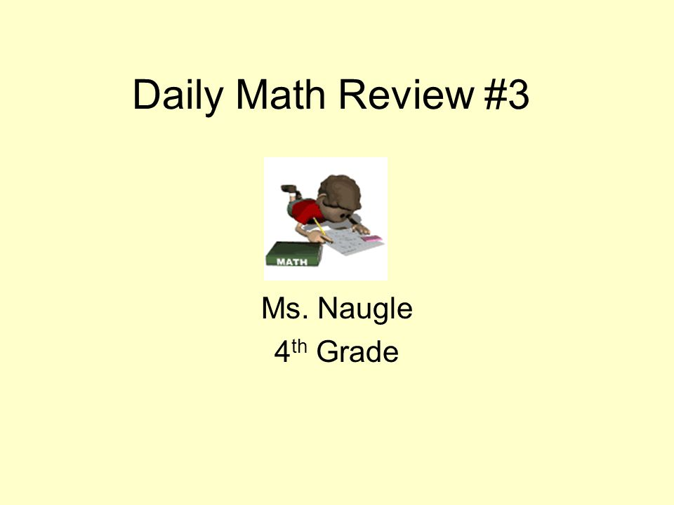Daily Math Review 3 Ms Naugle 4 Th Grade Monday Complete This