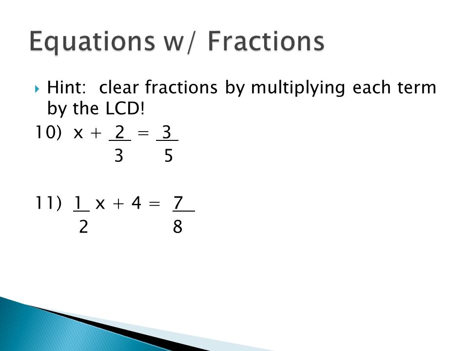  Hint: clear fractions by multiplying each term by the LCD! 10) x + 2 = ) 1 x + 4 = 7 2 8