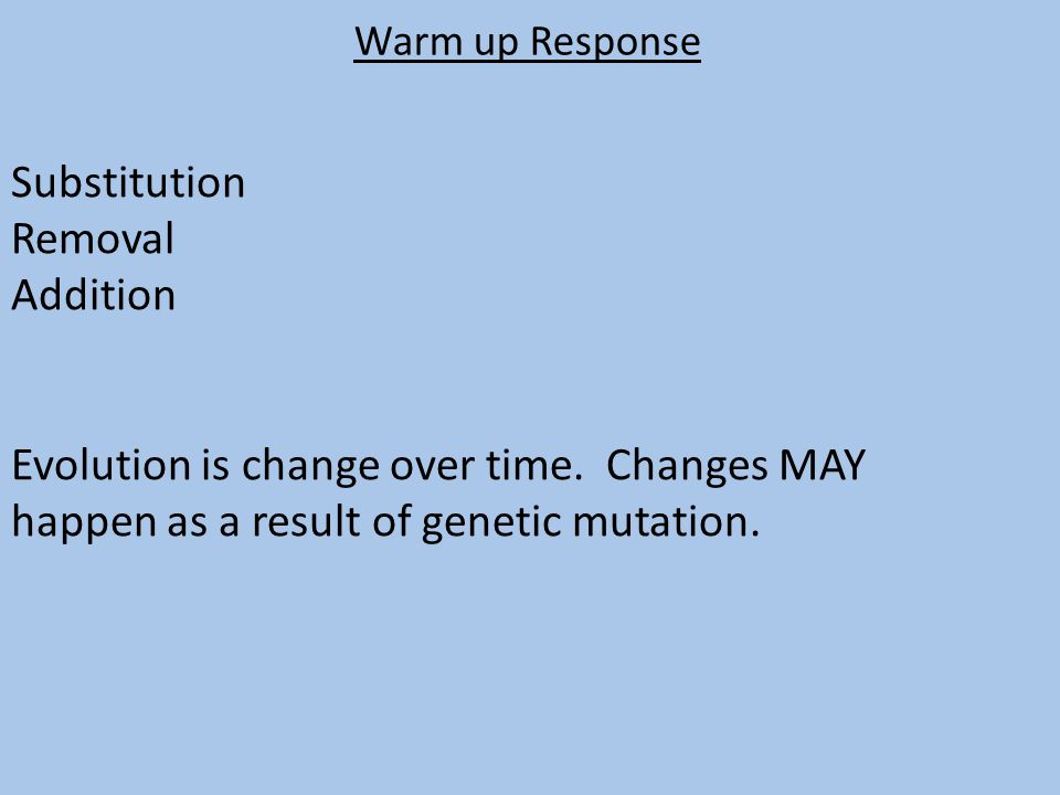 Warm up Response Substitution Removal Addition Evolution is change over time.