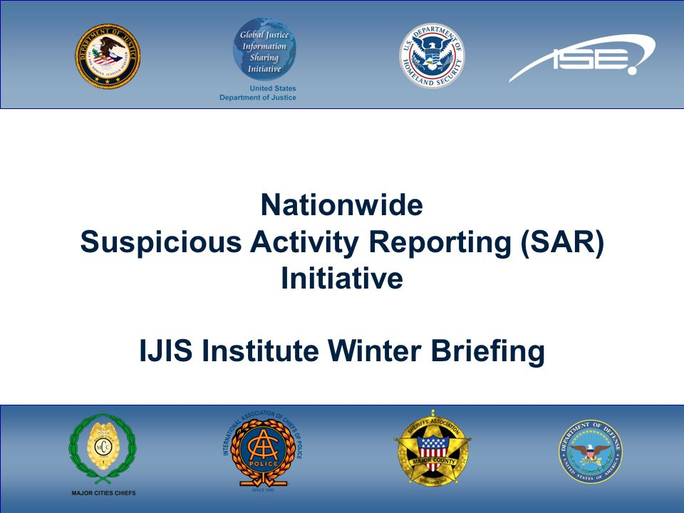 Nationwide Suspicious Activity Reporting (SAR) Initiative IJIS Institute Winter Briefing