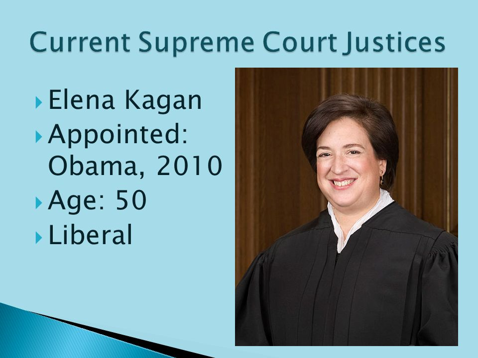  Sonia Sotomayor  Appointed: Obama, 2009  Age: 55  Strong Liberal