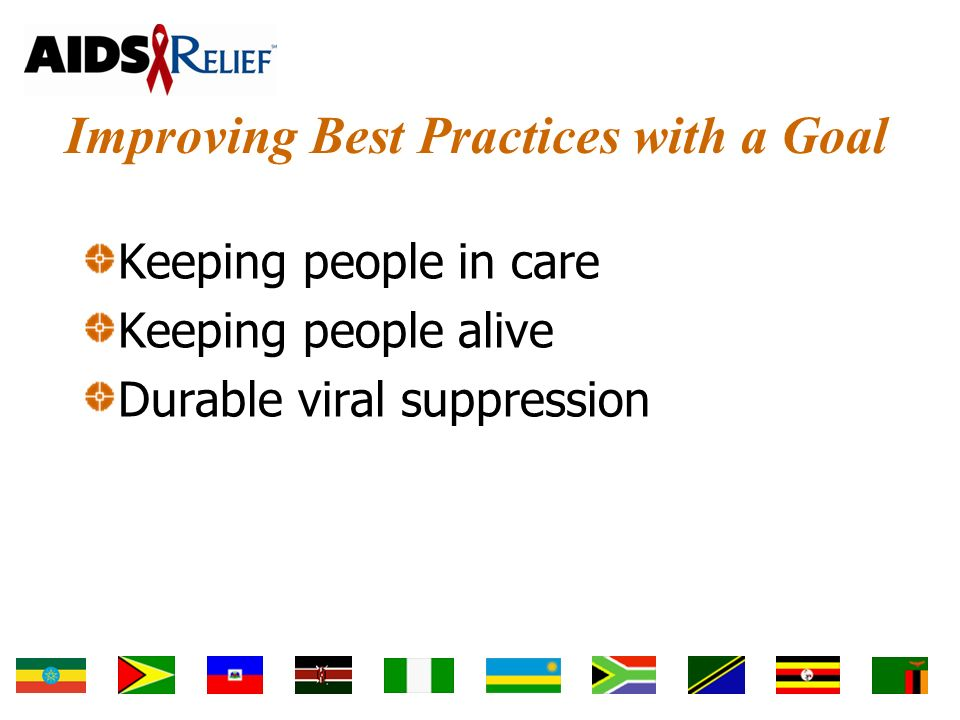Improving Best Practices with a Goal Keeping people in care Keeping people alive Durable viral suppression