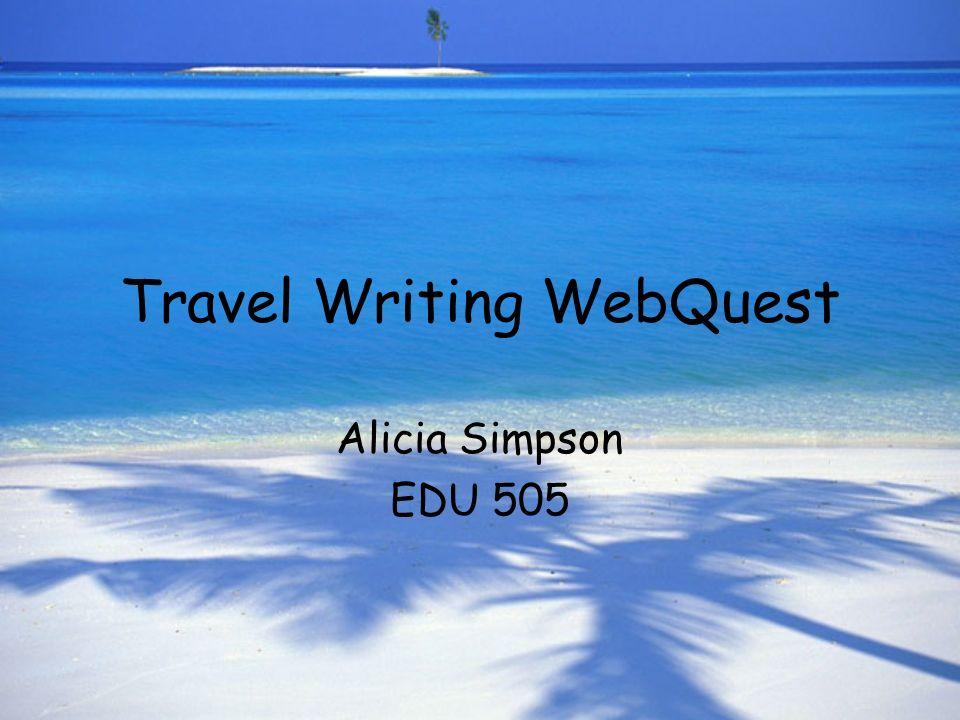 Travel Writing WebQuest Alicia Simpson EDU 505