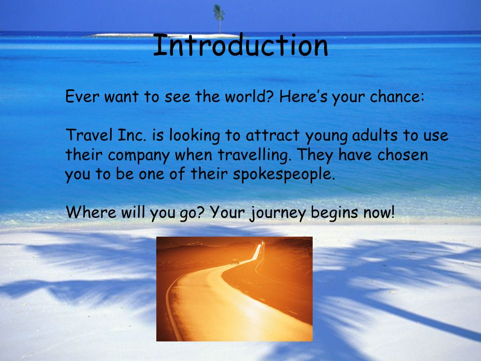 Introduction Ever want to see the world. Here's your chance: Travel Inc.