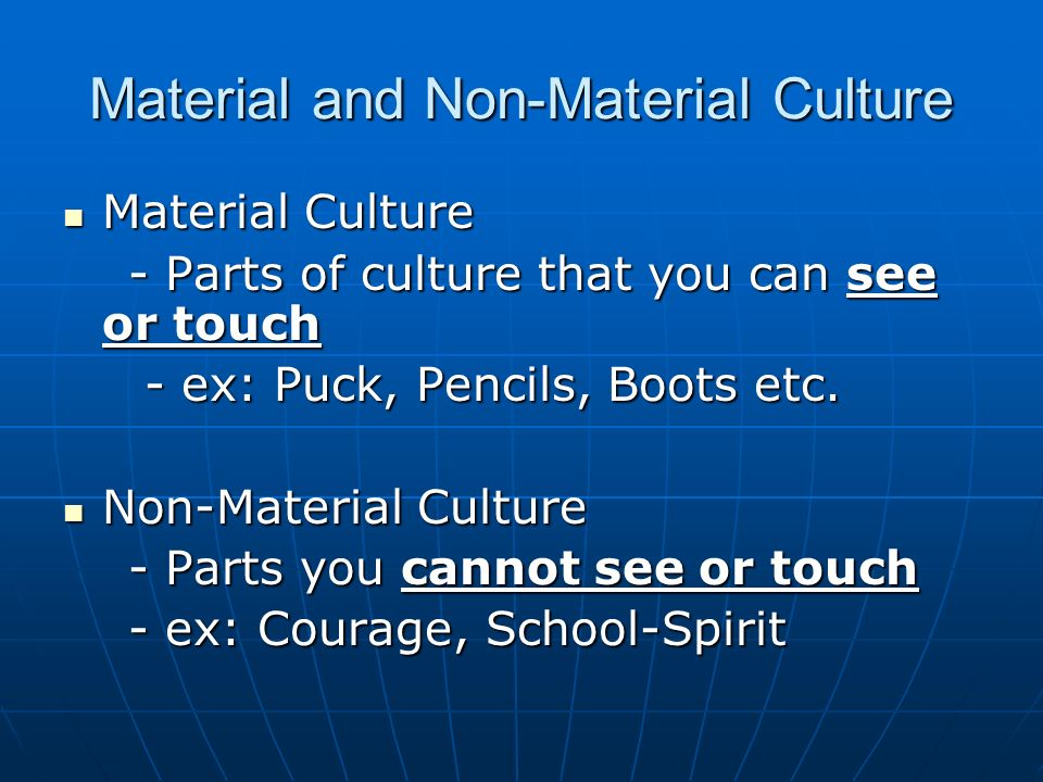 material and non material culture Sociologists describe two interrelated aspects of human culture: the physical objects of the culture and the ideas associated with these objects.