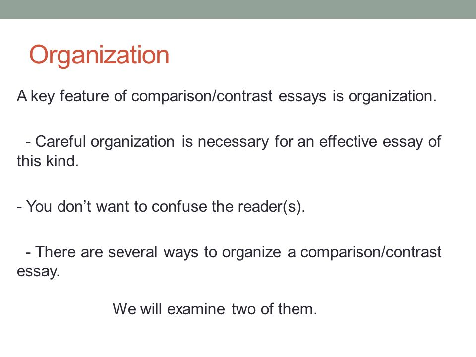 academic english iii today compare contrast writing  organization a key feature of comparison contrast essays is organization