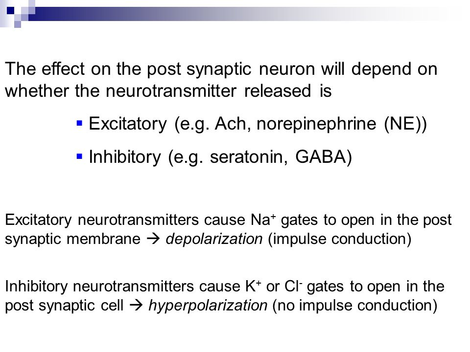 The effect on the post synaptic neuron will depend on whether the neurotransmitter released is  Excitatory (e.g.