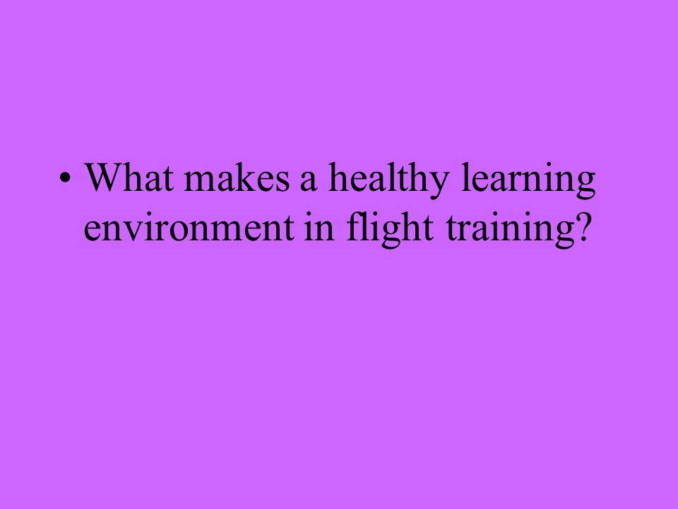 What makes a healthy learning environment in flight training