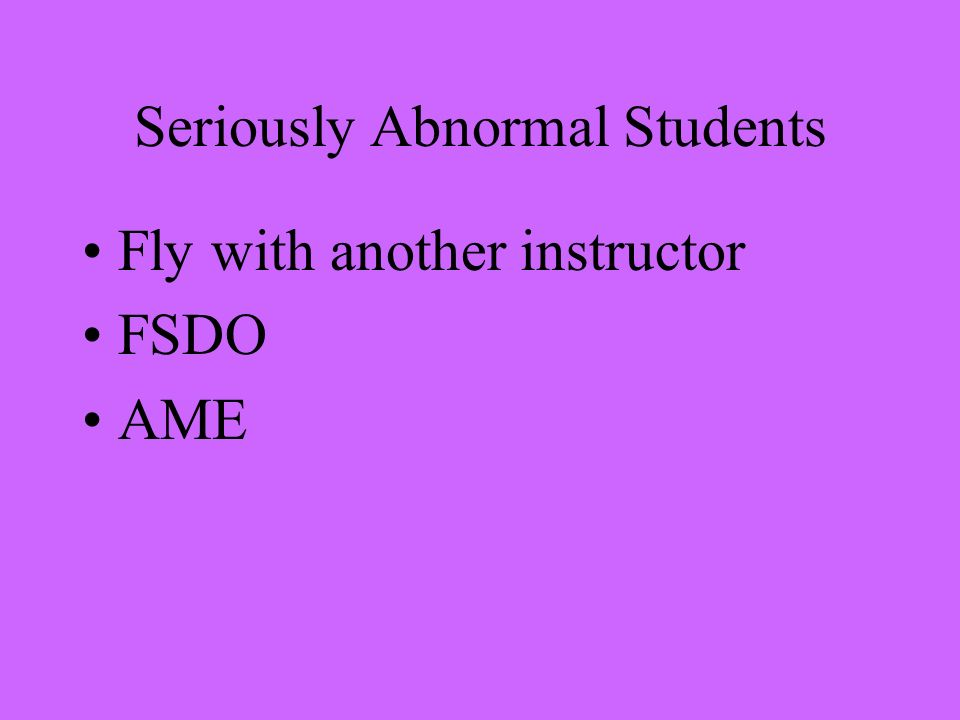 Seriously Abnormal Students Fly with another instructor FSDO AME