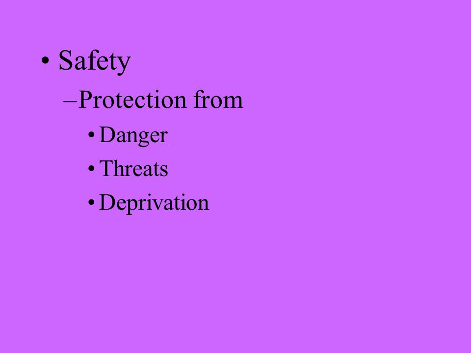 Safety –Protection from Danger Threats Deprivation