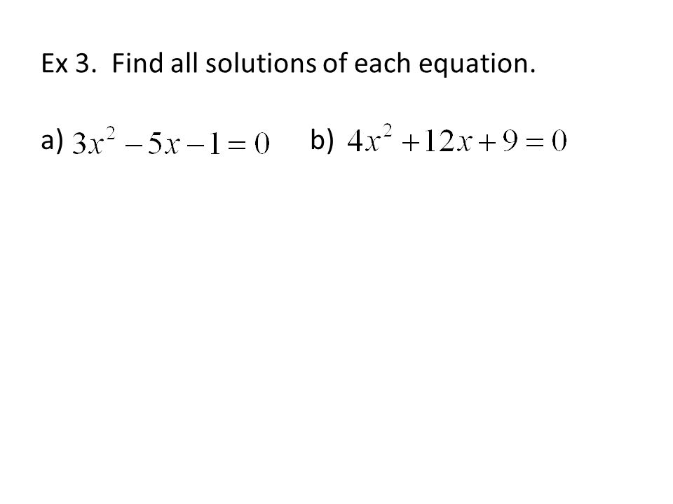 Ex 3. Find all solutions of each equation. a) b)