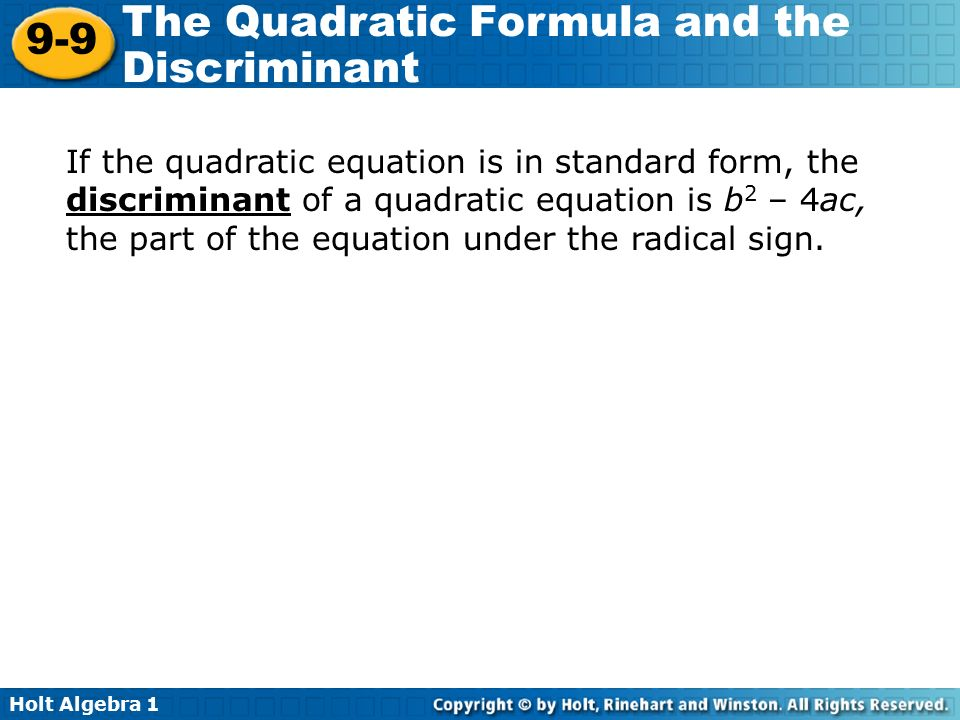 Holt Algebra The Quadratic Formula and the Discriminant If the quadratic equation is in standard form, the discriminant of a quadratic equation is b 2 – 4ac, the part of the equation under the radical sign.