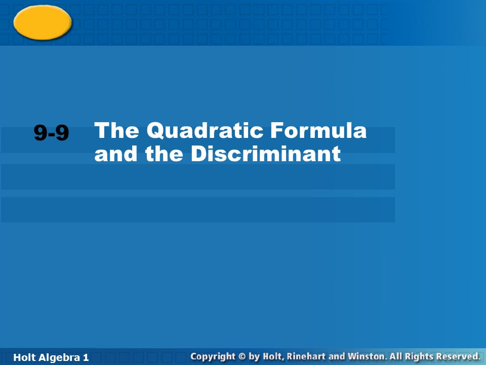 Holt Algebra The Quadratic Formula and the Discriminant 9-9 The Quadratic Formula and the Discriminant Holt Algebra 1