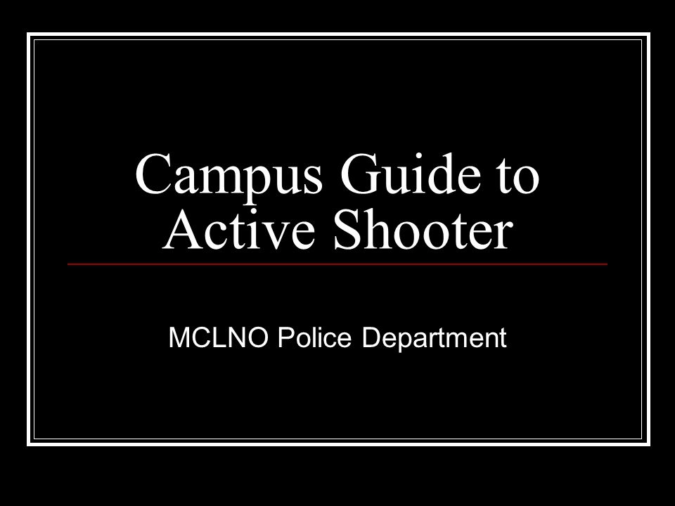 Campus Guide to Active Shooter MCLNO Police Department