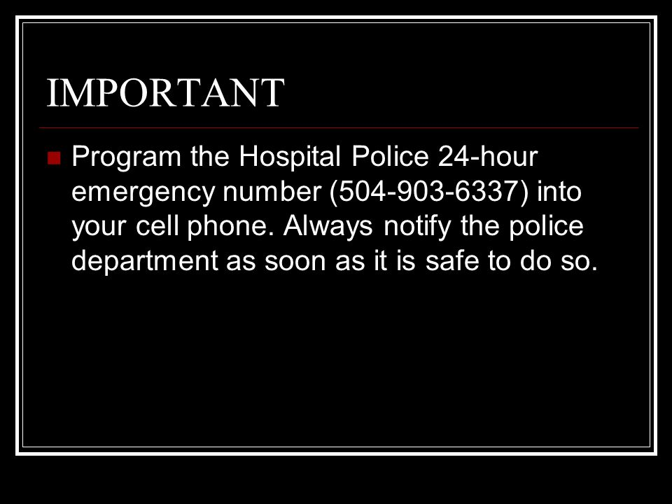 IMPORTANT Program the Hospital Police 24-hour emergency number (504-903-6337) into your cell phone.