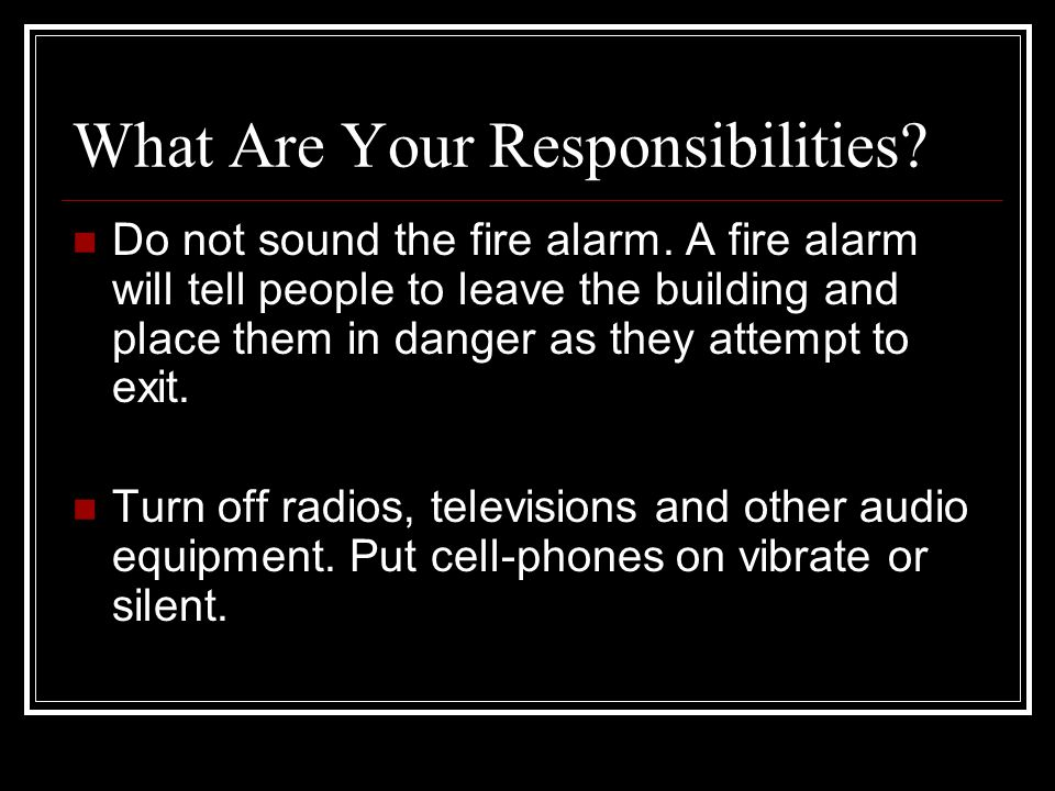 What Are Your Responsibilities. Do not sound the fire alarm.