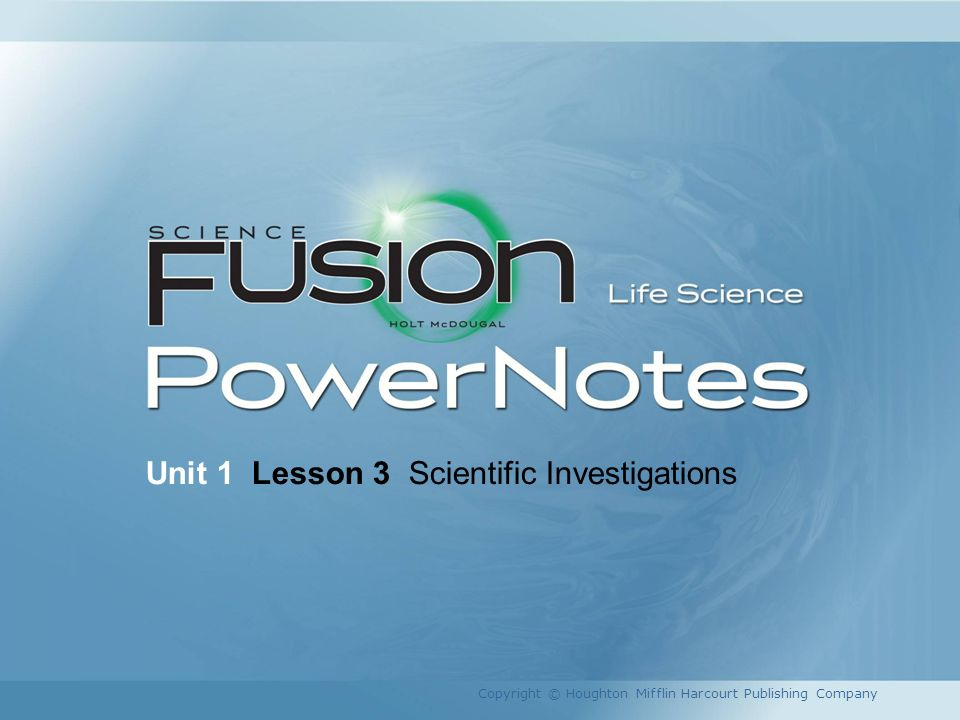 Unit 1 Lesson 3 Scientific Investigations Copyright © Houghton Mifflin Harcourt Publishing Company