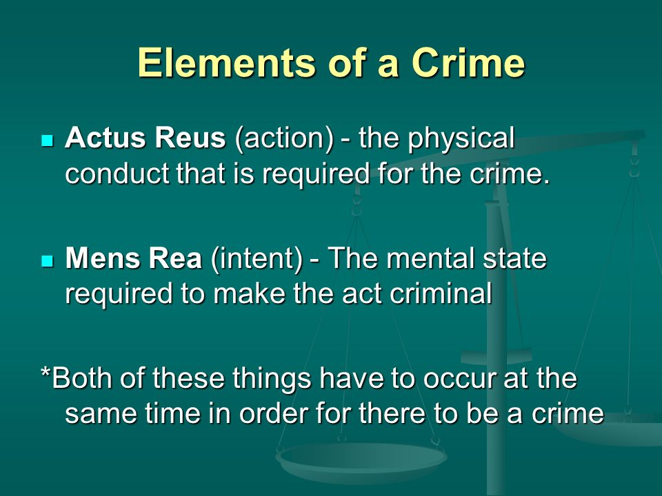Elements of a Crime Actus Reus (action) - the physical conduct that is required for the crime.