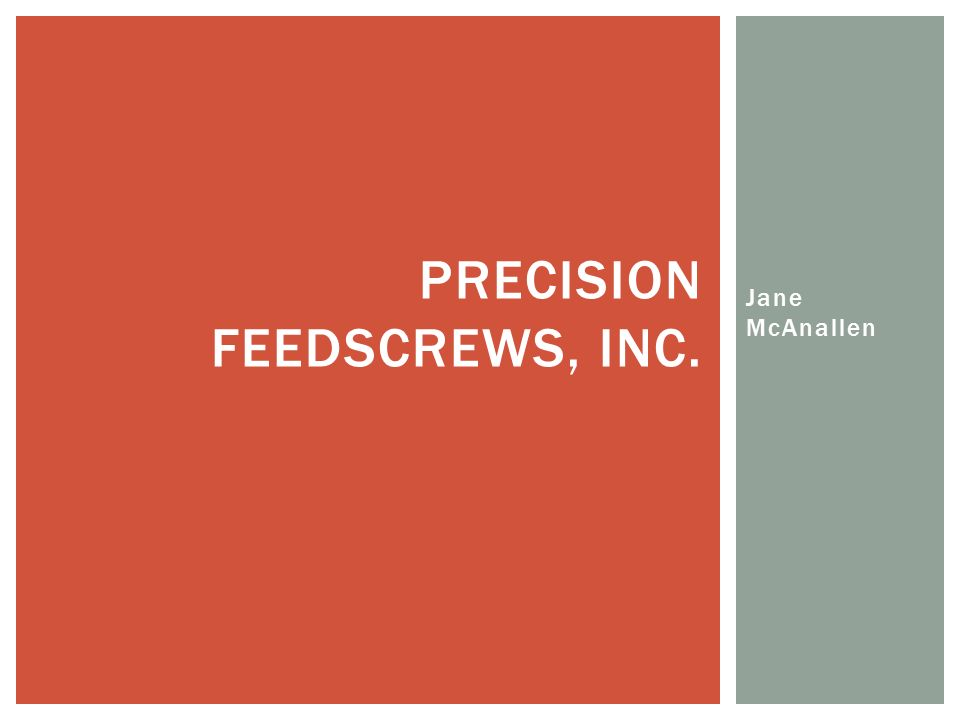 Jane McAnallen PRECISION FEEDSCREWS, INC.