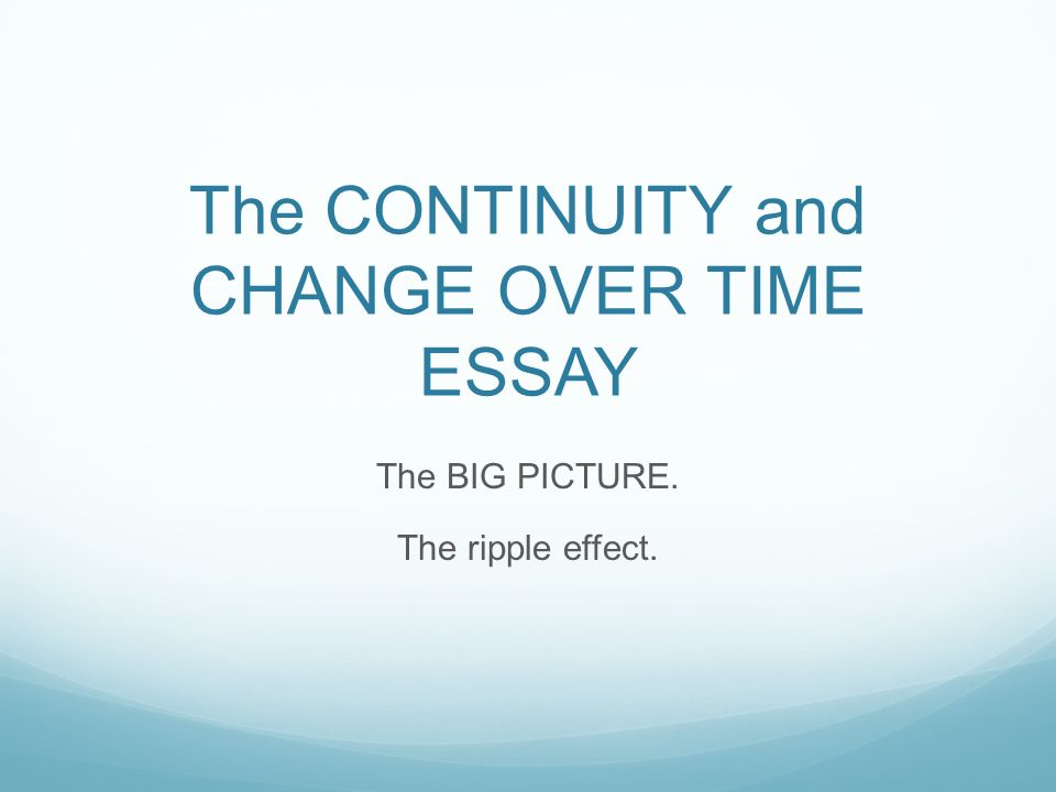 continuity and change over time essay outline Change and continuity over time essay outline use the following outline to help you organize the change and continuity essay you have been given.