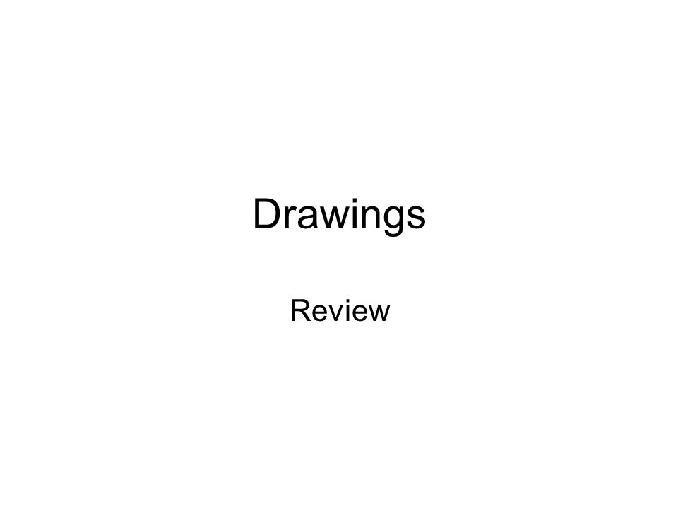 Drawings Review