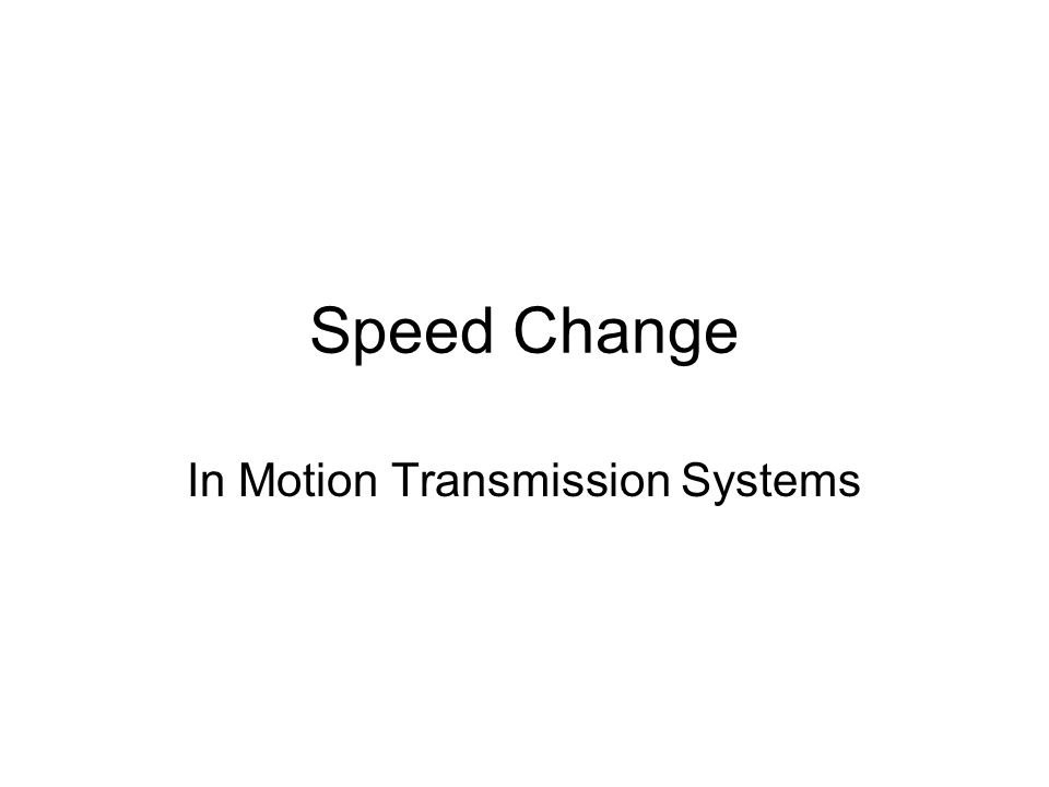 Speed Change In Motion Transmission Systems