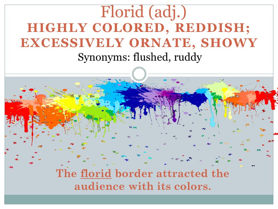 Synonyms: Flushed, Ruddy The Florid Border Attracted The Audience With Its  Colors.