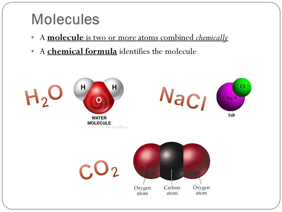 Molecules A molecule is two or more atoms combined chemically A chemical formula identifies the molecule