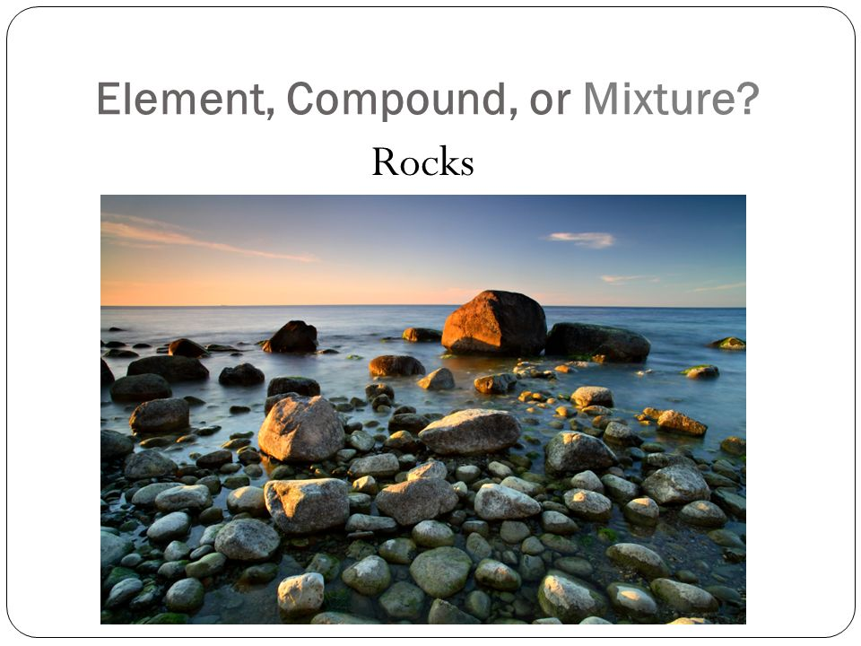Element, Compound, or Mixture Rocks